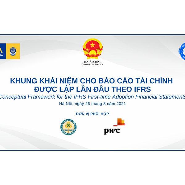 Kỳ sinh hoạt lần thứ 6 – tháng 8/2021 của CLB Kế toán trưởng toàn quốc: Khung khái niệm cho BCTC được lập lần đầu theo IFRS